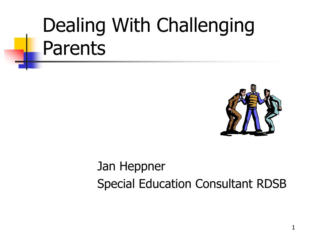 dealing with challenging parents l.