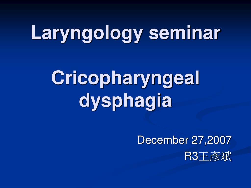laryngology seminar cricopharyngeal dysphagia l.