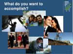 what do you want to accomplish