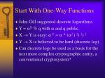 start with one way functions