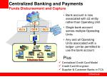 centralized banking and payments funds disbursement and capture