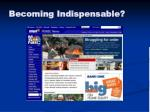 becoming indispensable6