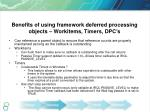 benefits of using framework deferred processing objects workitems timers dpc s