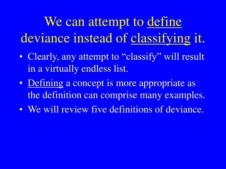 a definition of the term and abcs of deviance Meaning: deviance is directly related to social order and control, ie, how it is structured and how its moral, economic and political interests are protected it meant different things to different people generally, it is defined as any failure to conform to the customary norms of the society.
