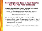 converting equity betas to asset betas for two pure play firms continued