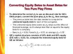 converting equity betas to asset betas for two pure play firms