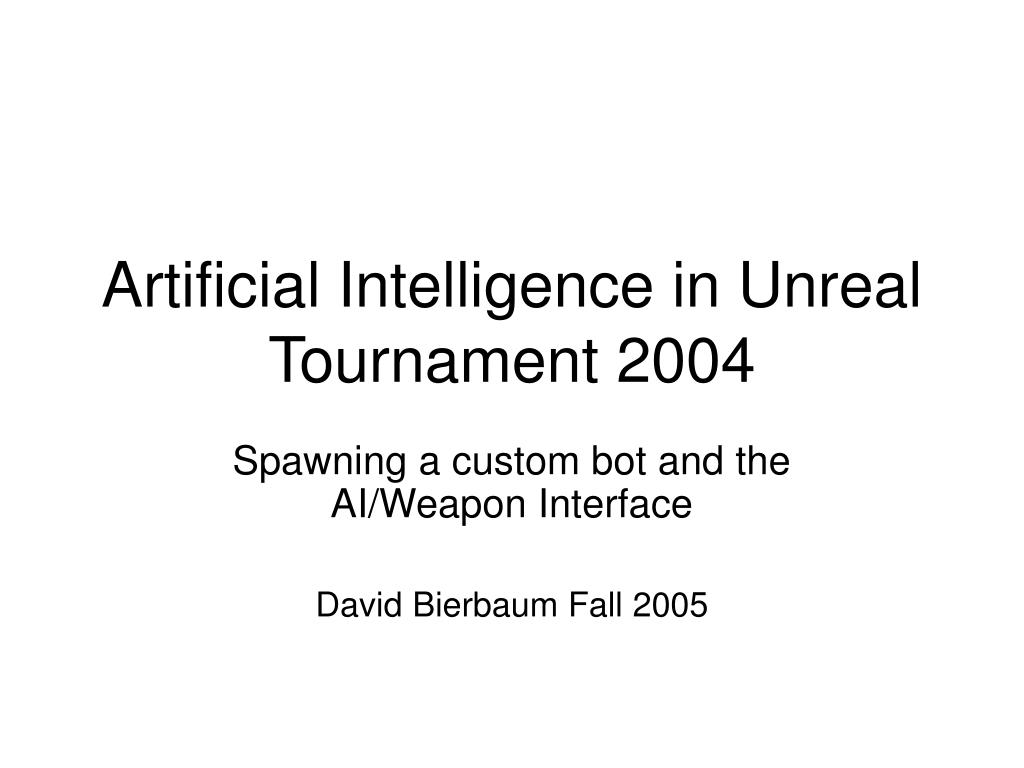 artificial intelligence in unreal tournament 2004 l.