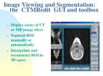 image viewing and segmentation the ctmredit gui and toolbox