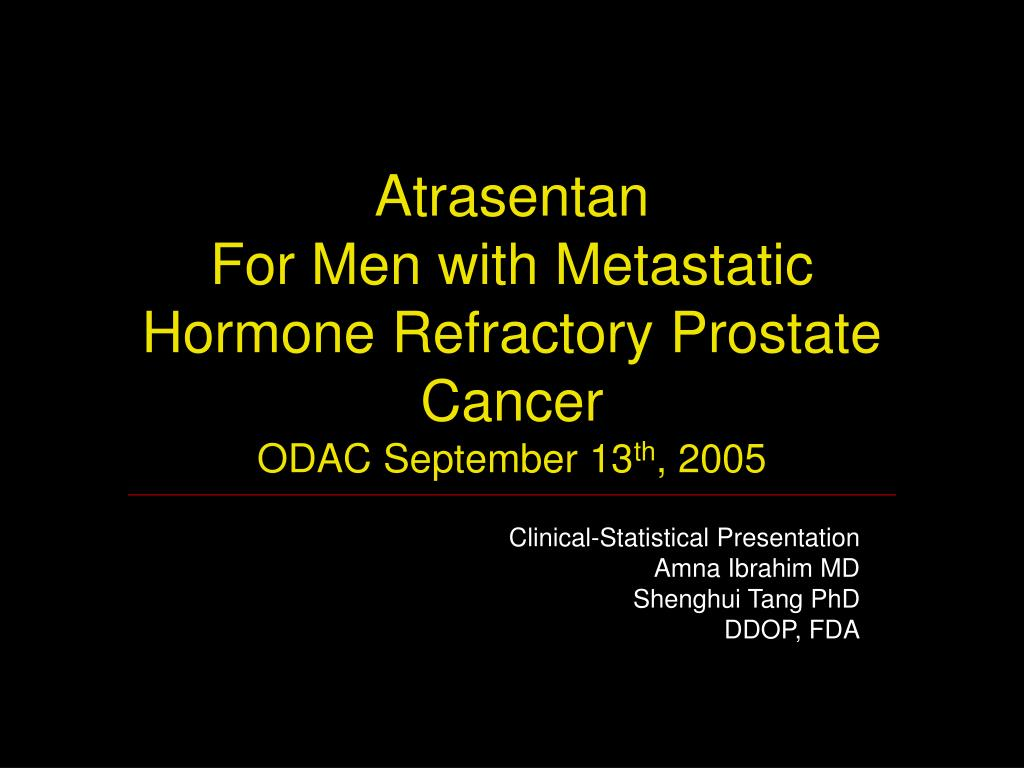 atrasentan for men with metastatic hormone refractory prostate cancer odac september 13 th 2005 l.