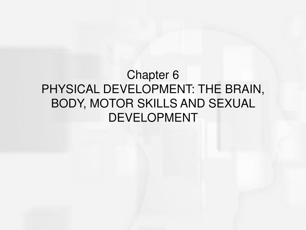 chapter 6 physical development the brain body motor skills and sexual development l.