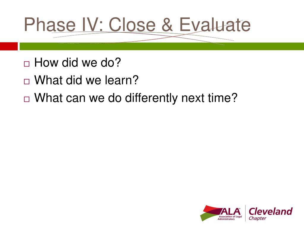 Phase IV: Close & Evaluate