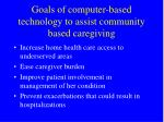 goals of computer based technology to assist community based caregiving