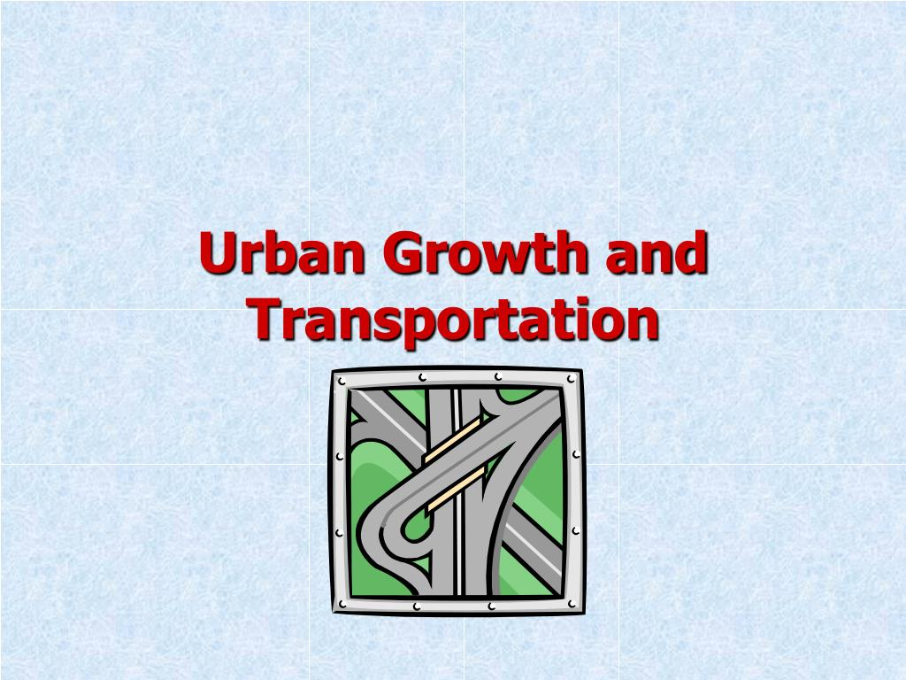 urban growth and transportation l.