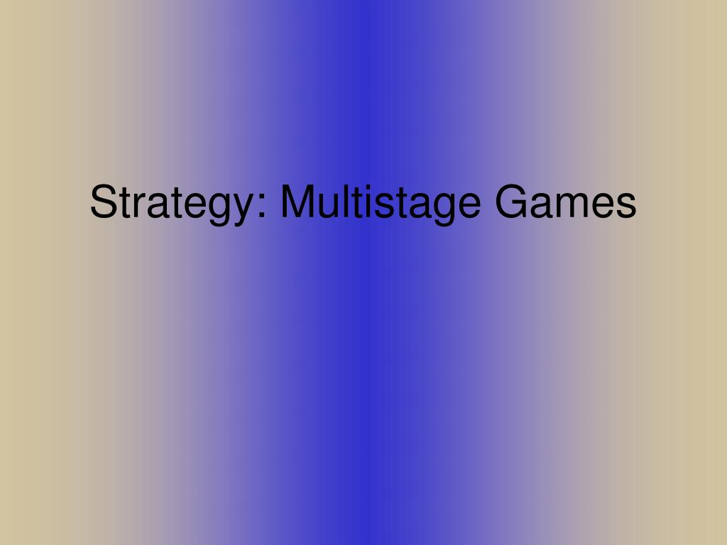 strategy multistage games l.