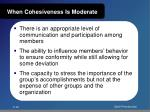 when cohesiveness is moderate