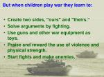 but when children play war they learn to