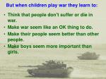 but when children play war they learn to22