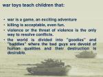 war toys teach children that