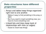 data structures have different properties