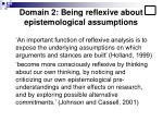 domain 2 being reflexive about epistemological assumptions