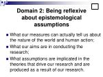 domain 2 being reflexive about epistemological assumptions13
