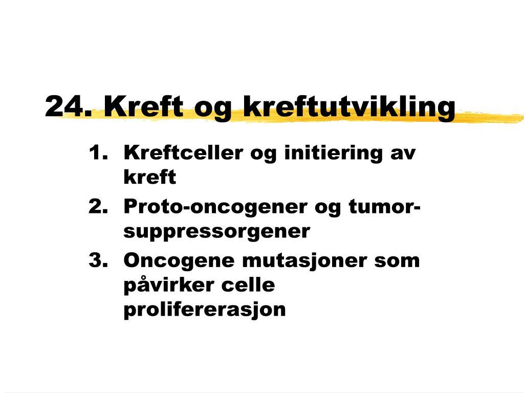 24 kreft og kreftutvikling l.
