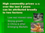 high commodity prices in over the last 5 years can be attributed broadly to two factors