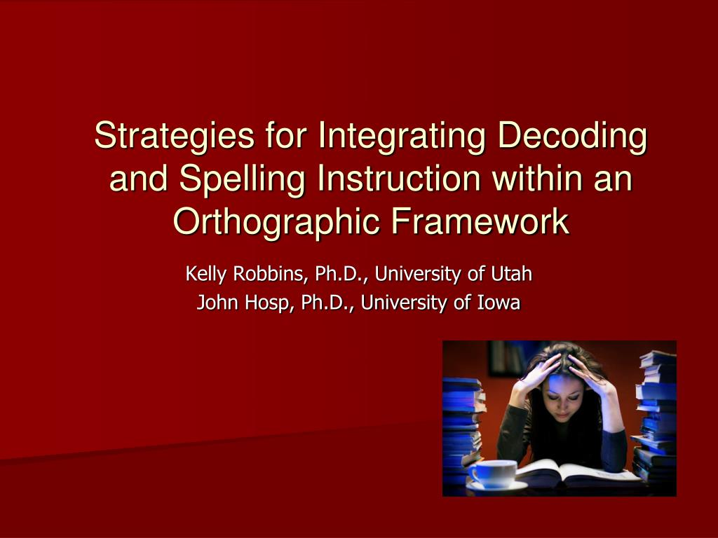 strategies for integrating decoding and spelling instruction within an orthographic framework l.