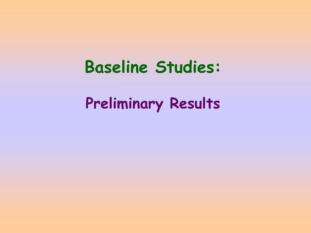 Baseline Studies: