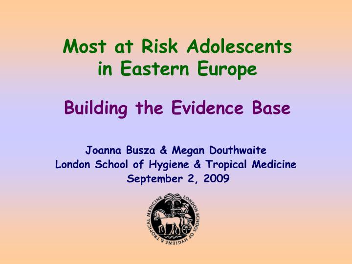 Most at risk adolescents in eastern europe building the evidence base