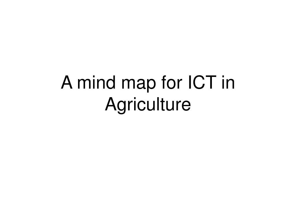 a mind map for ict in agriculture l.