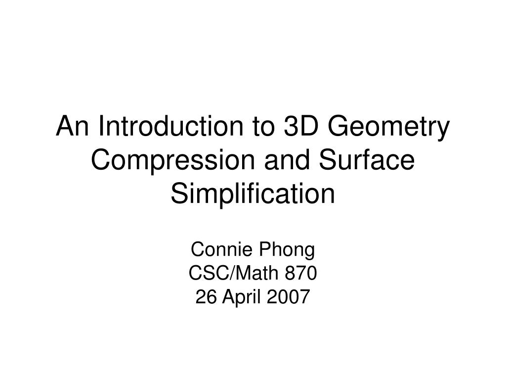 An Introduction to 3D Geometry Compression and Surface Simplification