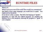 runtime files