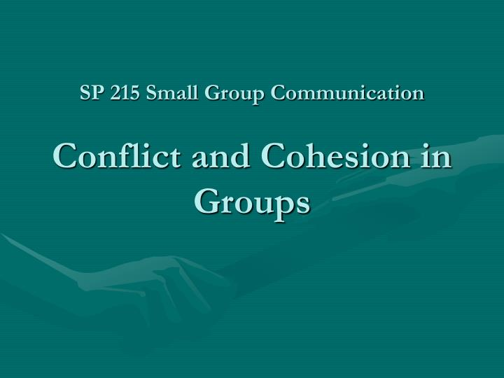 sp 215 small group communication conflict and cohesion in groups n.