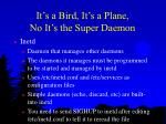 it s a bird it s a plane no it s the super daemon