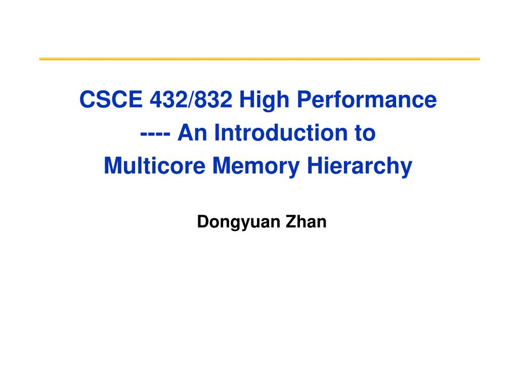 csce 432 832 high performance an introduction to multicore memory hierarchy l.