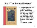 six the ersatz elevator