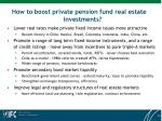 how to boost private pension fund real estate investments
