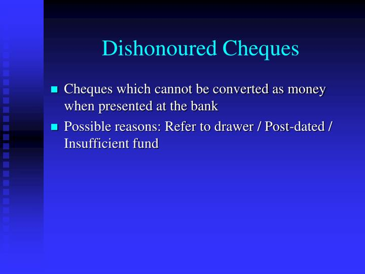 dishonour of cheque Q1 what can i do when a cheque is dishonoured for the reason of insufficient funds what legal action i can take to get the amount cleared a on the dishonour of a cheque, one can file a suit for recovery of the cheque amount along with the cost & interest under order xxxvii of code of civil procedure 1908 ( which is a summary procedure and) can also file a criminal complaint u/s 138 of.