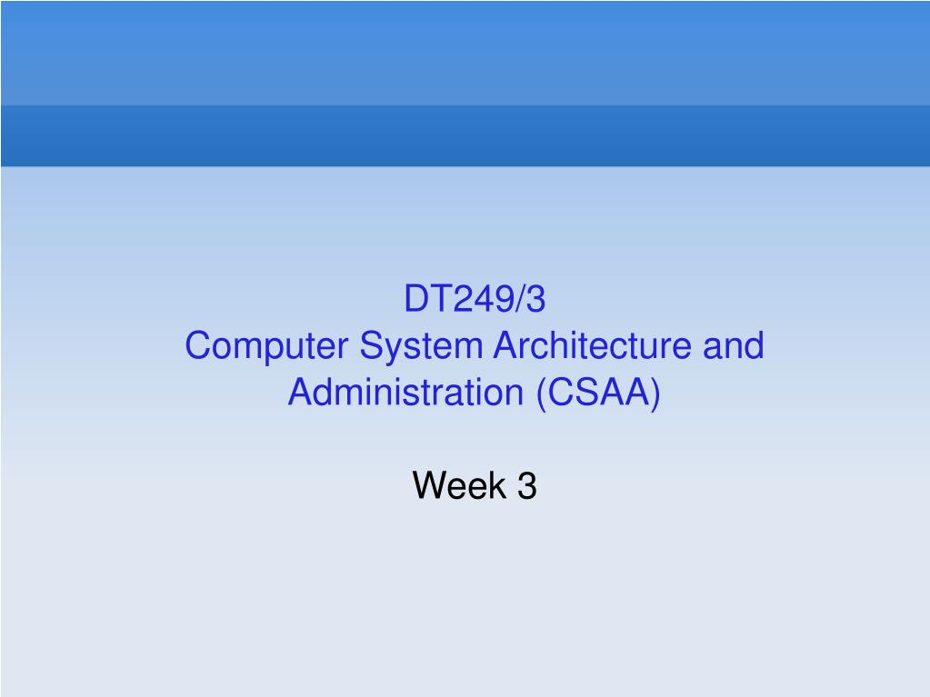 dt249 3 computer system architecture and administration csaa week 3 l.