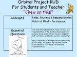 orbital project kud for students and teacher chew on this
