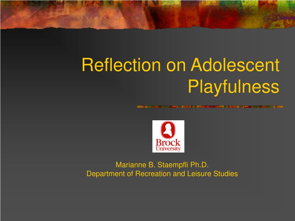 reflection on adolescent playfulness l.