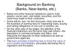 background on banking banks near banks etc