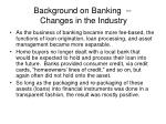 background on banking changes in the industry