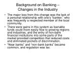 background on banking changes in the industry7