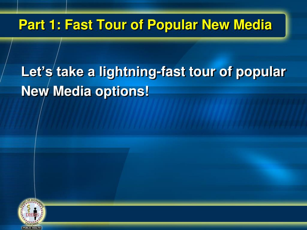 Part 1: Fast Tour of Popular New Media