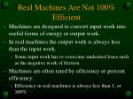 real machines are not 100 efficient