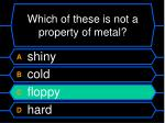 which of these is not a property of metal20