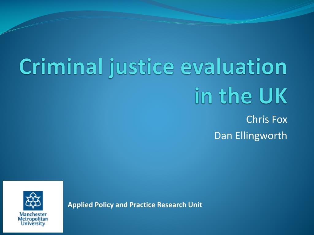 criminal justice evaluation in the uk l.
