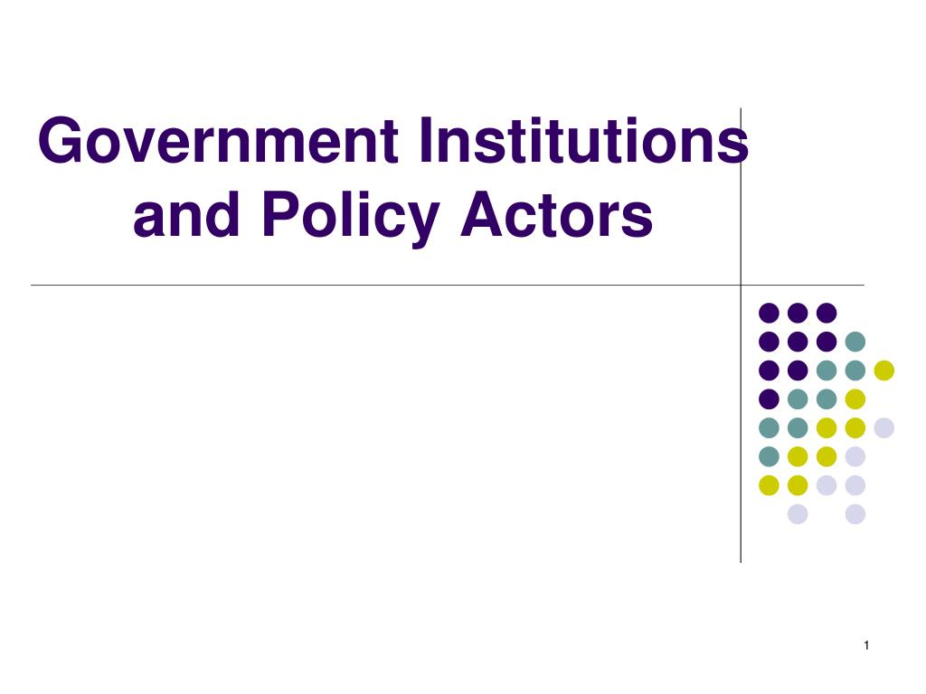 government institutions and policy actors l.